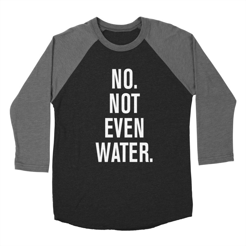 """No. Not Even Water."" Men's Baseball Triblend Longsleeve T-Shirt by sidroos's store"