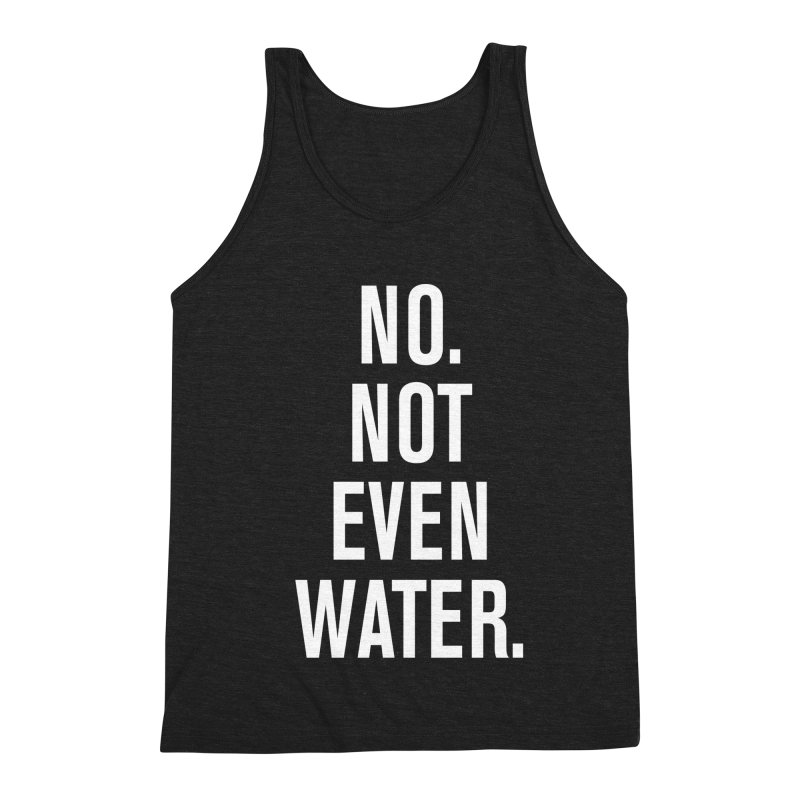 """No. Not Even Water."" Men's Triblend Tank by sidroos's store"