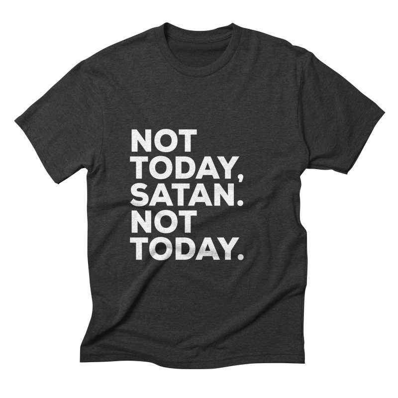 Not Today Satan - white text Men's Triblend T-shirt by sidroos's store