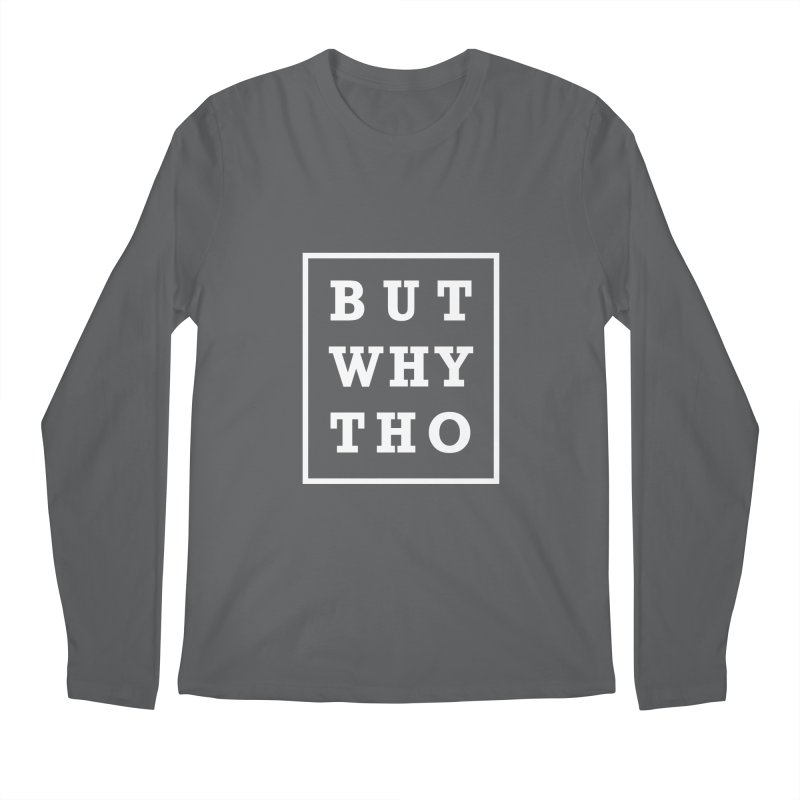 BUT WHY THO Men's Longsleeve T-Shirt by sidroos's store
