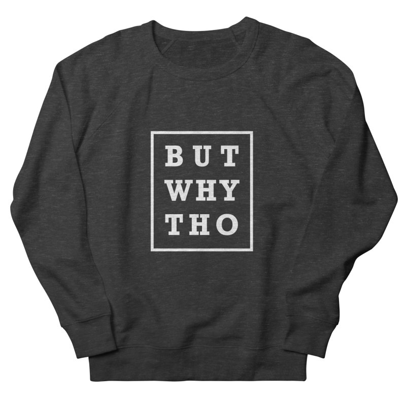 BUT WHY THO Men's Sweatshirt by sidroos's store