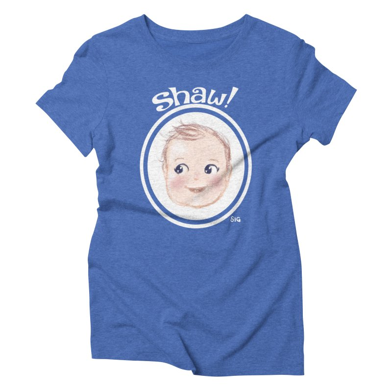 Shaw! Women's Triblend T-Shirt by Sigmund Torre