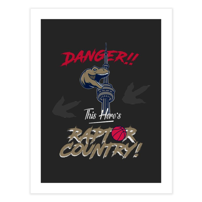 This Here's [Toronto] Raptor Country Home Fine Art Print by Silli Philli Produktionz