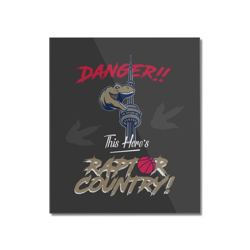This Here's [Toronto] Raptor Country Home Mounted Acrylic Print by Silli Philli Produktionz