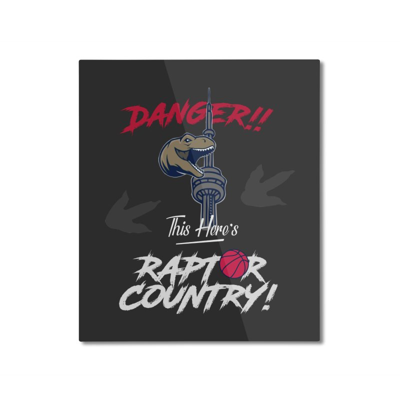 This Here's [Toronto] Raptor Country | Silver Home Mounted Aluminum Print by Silli Philli Produktionz