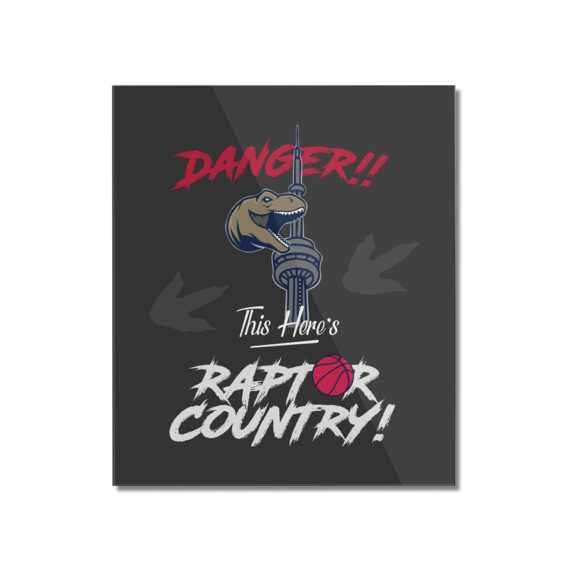 This Here's [Toronto] Raptor Country | Silver Home Mounted Acrylic Print by Silli Philli Produktionz