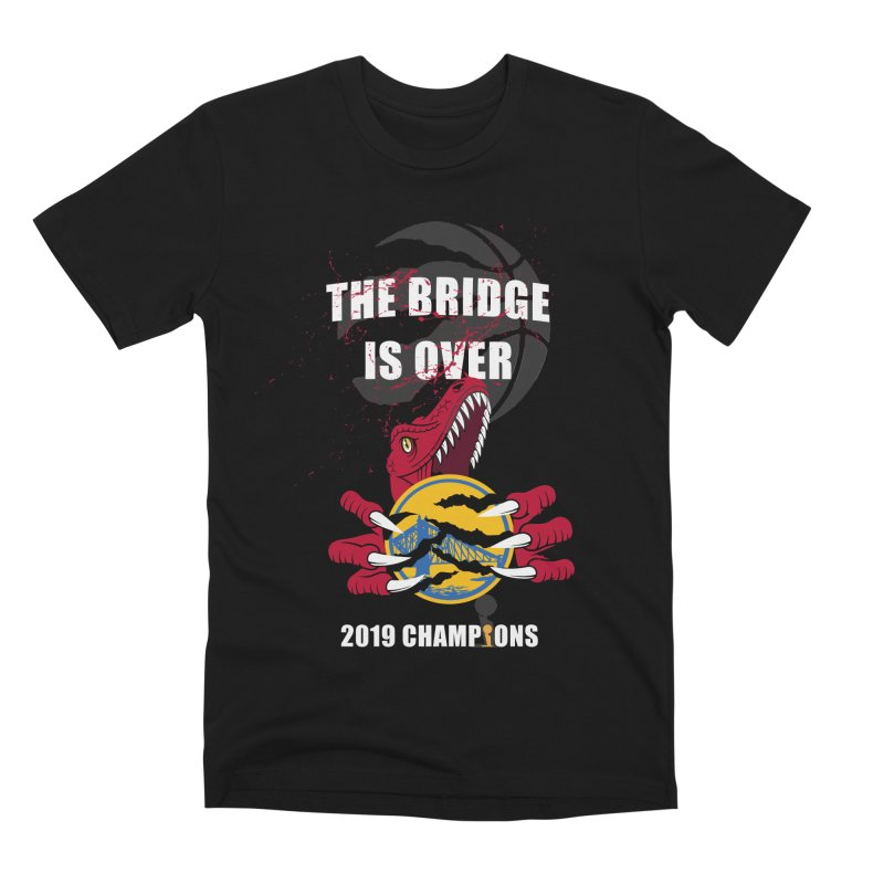 The Bridge Is Over   Toronto Raptors Champions Men's Premium T-Shirt by Silli Philli Produktionz