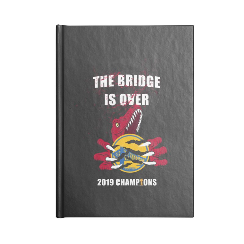 The Bridge Is Over | Toronto Raptors Champions Accessories Lined Journal Notebook by Silli Philli Produktionz