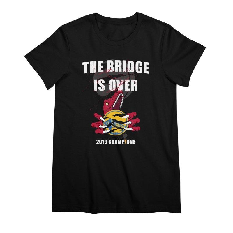 The Bridge Is Over | Toronto Raptors Champions Women's T-Shirt by Silli Philli Produktionz | Custom Prints