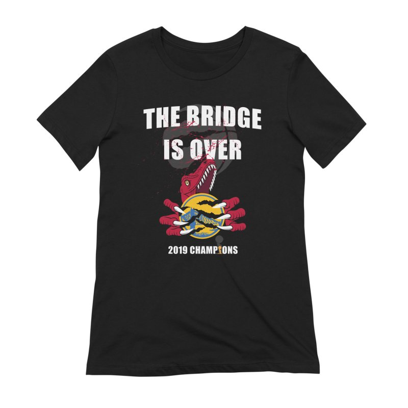 The Bridge Is Over | Toronto Raptors Champions Women's Extra Soft T-Shirt by Silli Philli Produktionz