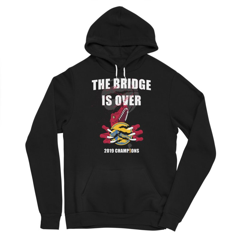 The Bridge Is Over   Toronto Raptors Champions Men's Pullover Hoody by Silli Philli Produktionz   Custom Prints
