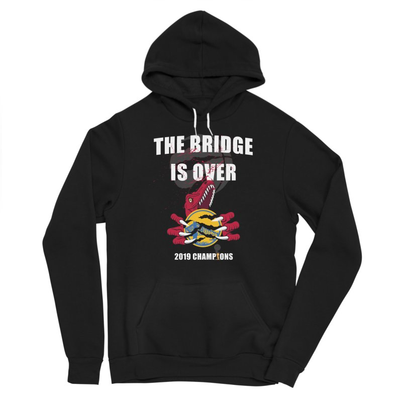 The Bridge Is Over | Toronto Raptors Champions Women's Pullover Hoody by Silli Philli Produktionz | Custom Prints