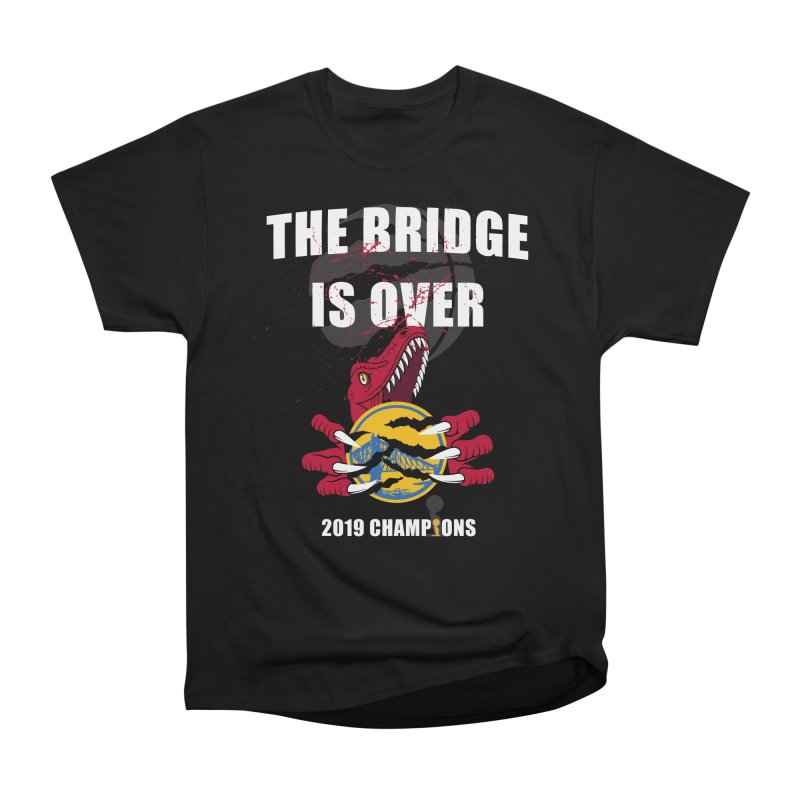 The Bridge Is Over | Toronto Raptors Champions Women's Heavyweight Unisex T-Shirt by Silli Philli Produktionz