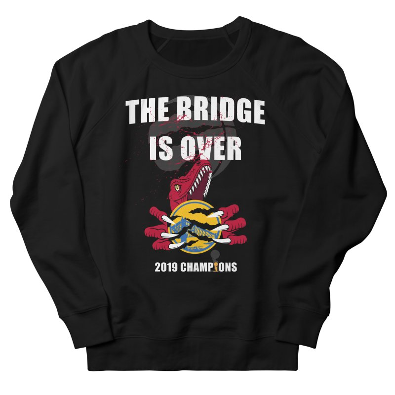 The Bridge Is Over | Toronto Raptors Champions Men's French Terry Sweatshirt by Silli Philli Produktionz