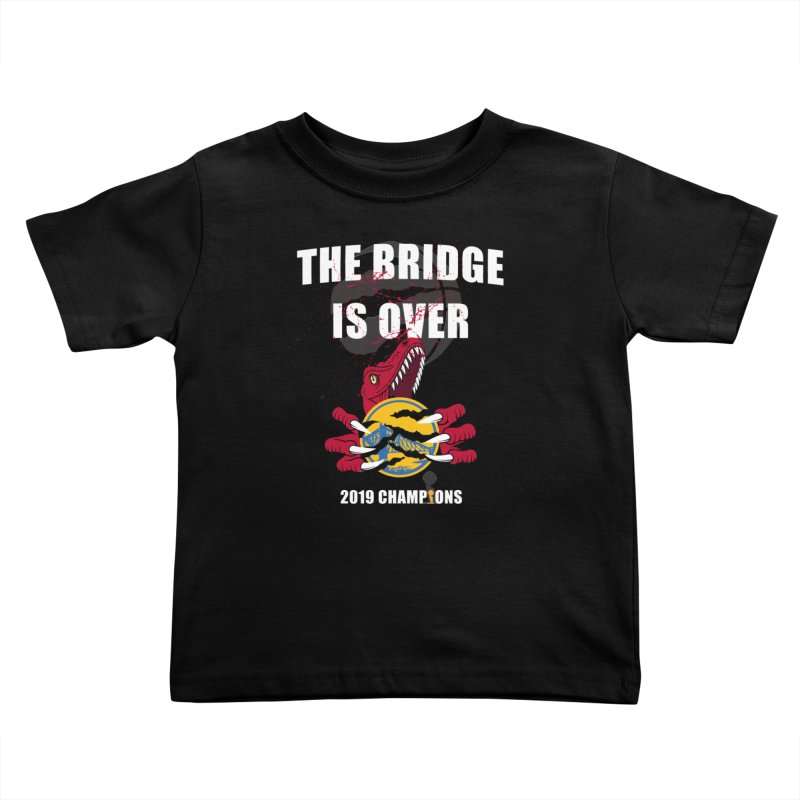 The Bridge Is Over | Toronto Raptors Champions Kids Toddler T-Shirt by Silli Philli Produktionz