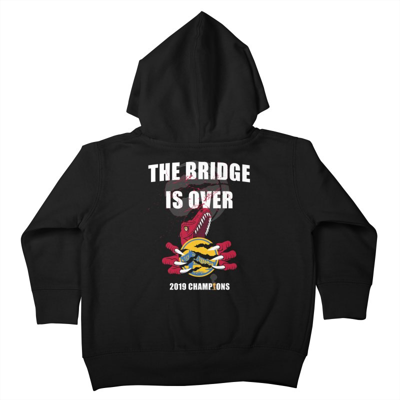 The Bridge Is Over | Toronto Raptors Champions Kids Toddler Zip-Up Hoody by Silli Philli Produktionz | Custom Prints