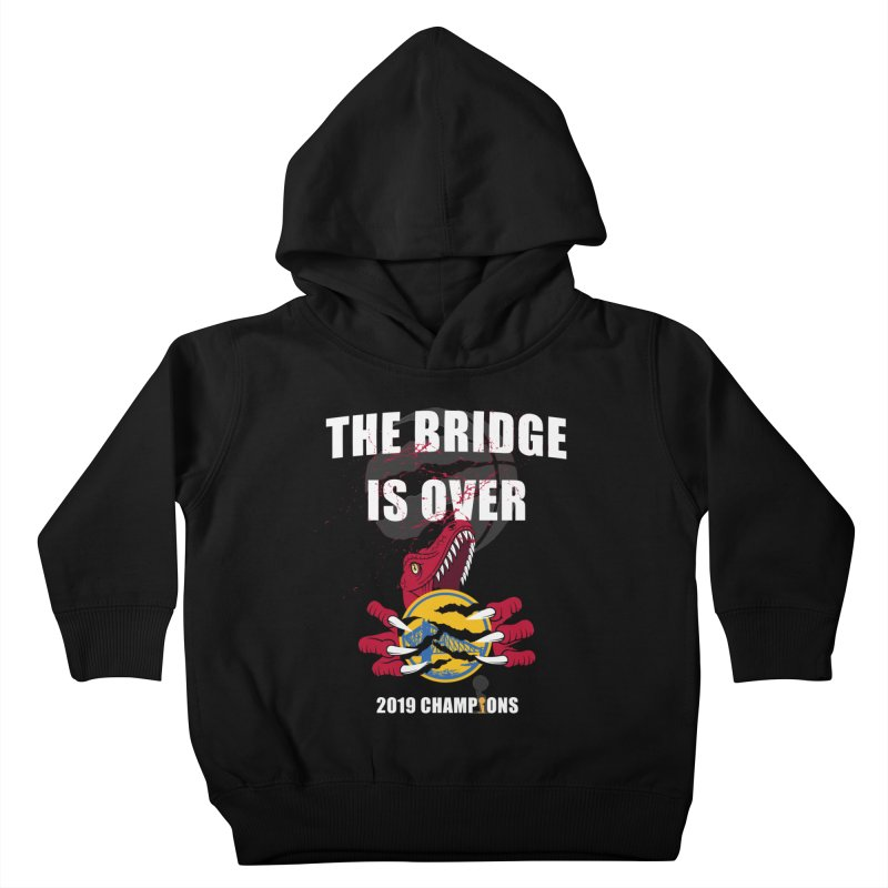 The Bridge Is Over | Toronto Raptors Champions Kids Toddler Pullover Hoody by Silli Philli Produktionz