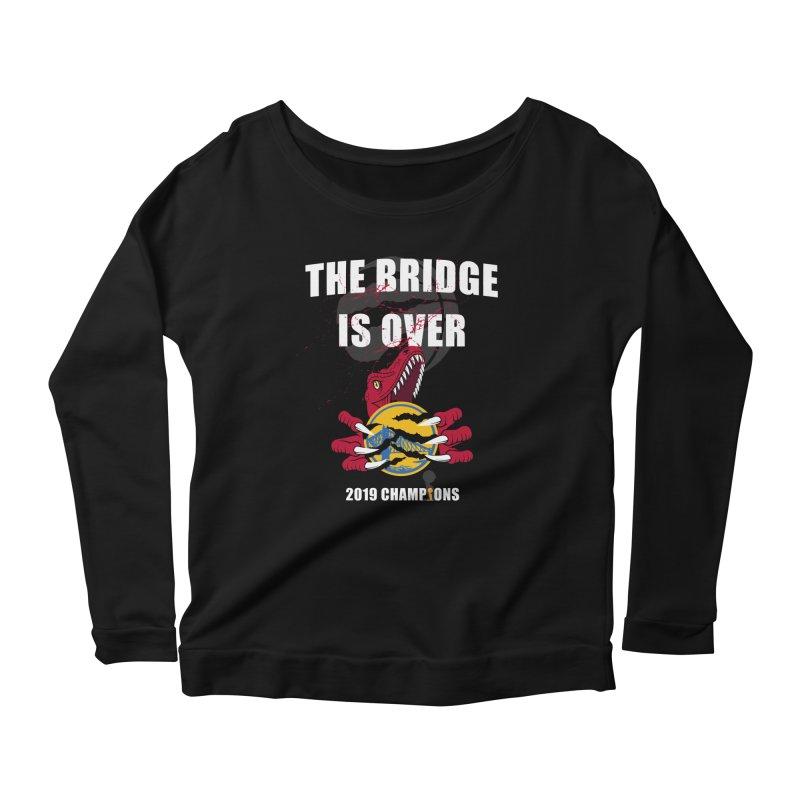 The Bridge Is Over | Toronto Raptors Champions Women's Scoop Neck Longsleeve T-Shirt by Silli Philli Produktionz