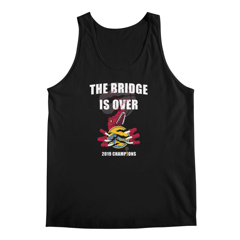 The Bridge Is Over | Toronto Raptors Champions Men's Regular Tank by Silli Philli Produktionz