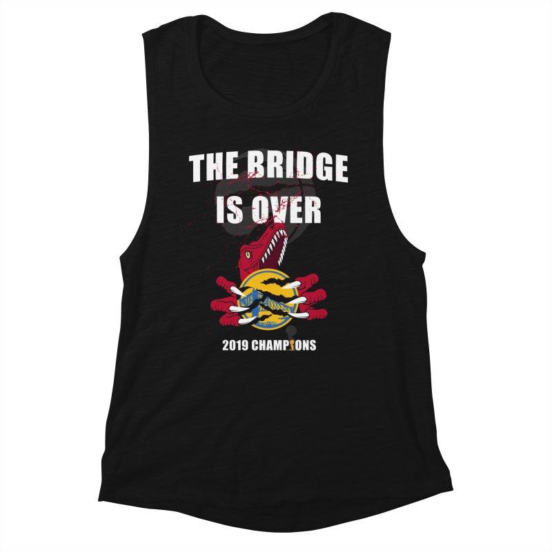 The Bridge Is Over | Toronto Raptors Champions Women's Muscle Tank by Silli Philli Produktionz | Custom Prints