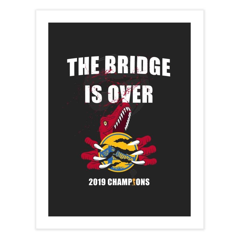 The Bridge Is Over | Toronto Raptors Champions Home Fine Art Print by Silli Philli Produktionz | Custom Prints