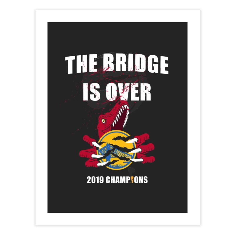 The Bridge Is Over | Toronto Raptors Champions Home Fine Art Print by Silli Philli Produktionz | Custom Prints