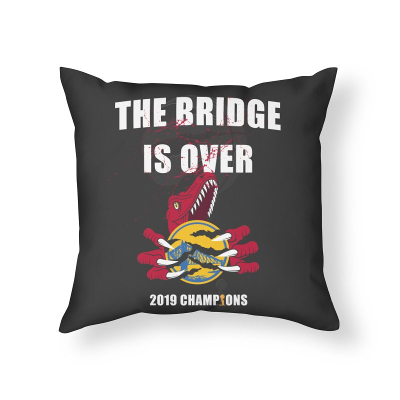The Bridge Is Over | Toronto Raptors Champions Home Throw Pillow by Silli Philli Produktionz
