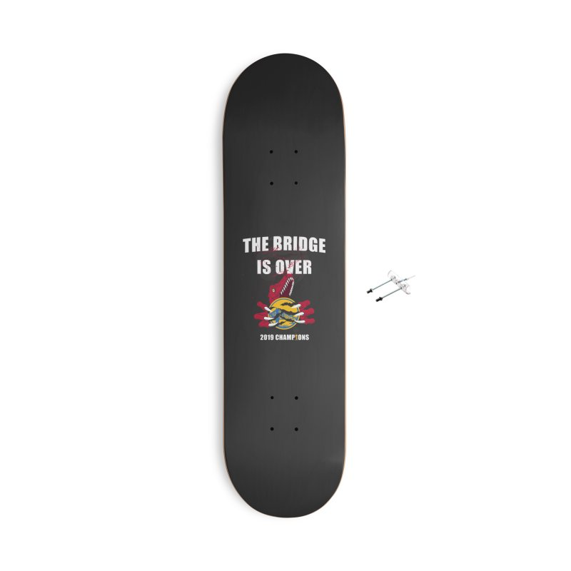 The Bridge Is Over | Toronto Raptors Champions Accessories With Hanging Hardware Skateboard by Silli Philli Produktionz | Custom Prints