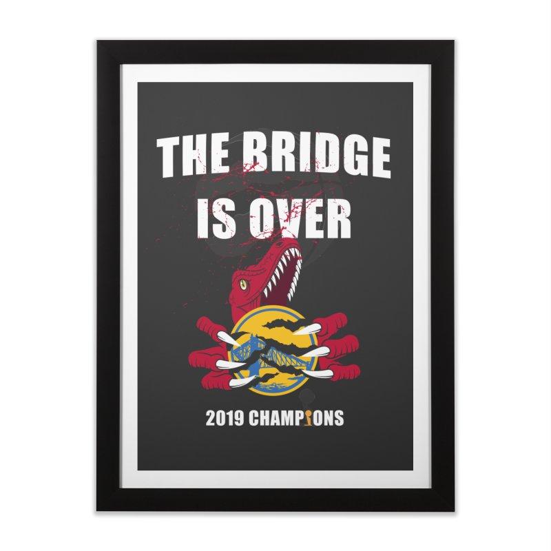 The Bridge Is Over | Toronto Raptors Champions Home Framed Fine Art Print by Silli Philli Produktionz