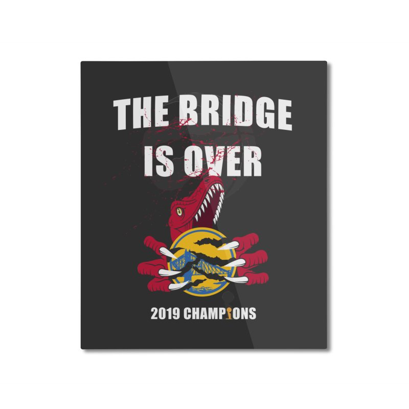 The Bridge Is Over | Toronto Raptors Champions Home Mounted Aluminum Print by Silli Philli Produktionz