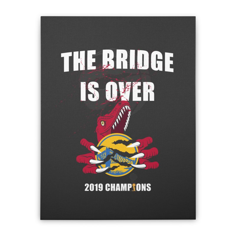 The Bridge Is Over | Toronto Raptors Champions Home Stretched Canvas by Silli Philli Produktionz