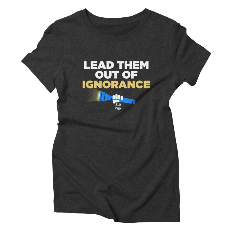 BLKPWR - Out Of Ignorance Women's Triblend T-Shirt by Silli Philli Produktionz