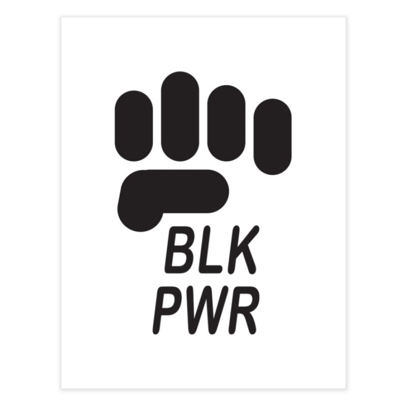 BLKPWR Fist Home Fine Art Print by Silli Philli Produktionz | Custom Prints