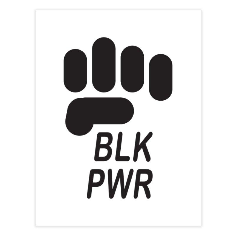 BLKPWR Fist Home Fine Art Print by Silli Philli Produktionz   Custom Prints