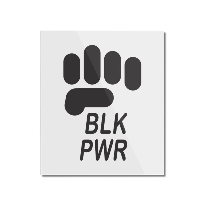 BLKPWR Fist Home Mounted Acrylic Print by Silli Philli Produktionz | Custom Prints
