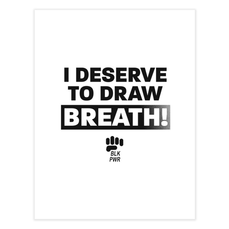 BLKPWR - Draw Breath- Black Home Fine Art Print by Silli Philli Produktionz | Custom Prints