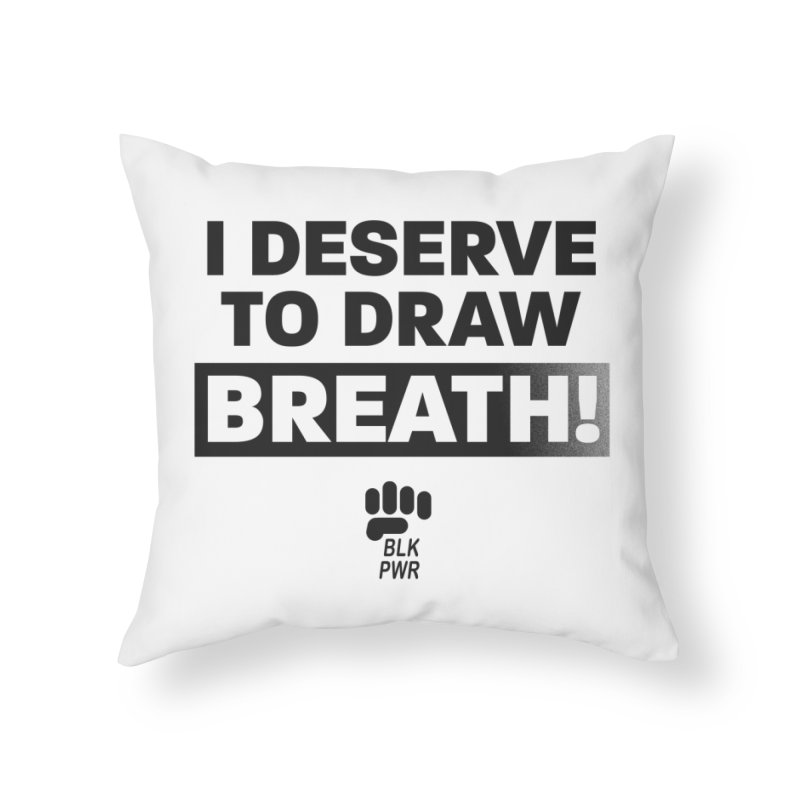 BLKPWR - Draw Breath- Black Home Throw Pillow by Silli Philli Produktionz | Custom Prints