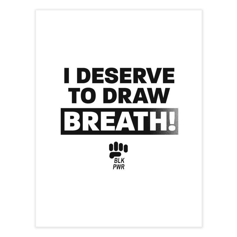 BLKPWR - Draw Breath- Black Home Fine Art Print by Silli Philli Produktionz | Custom Prints