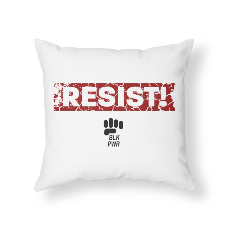 BLKPWR - RESIST! - Black Home Throw Pillow by Silli Philli Produktionz | Custom Prints