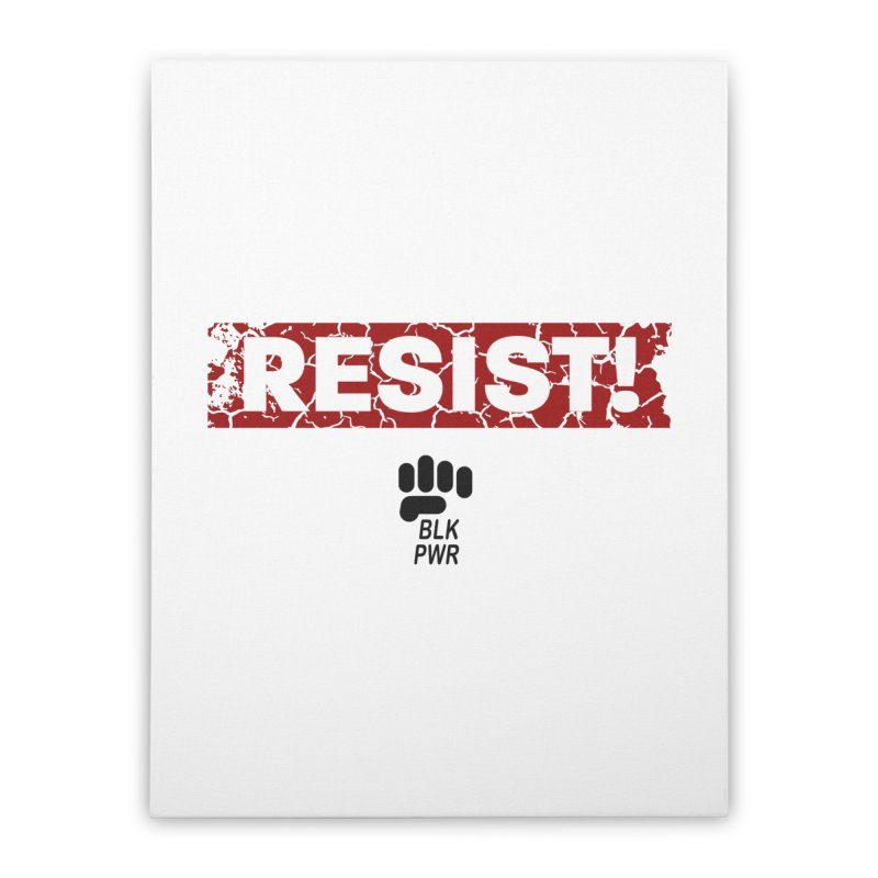 BLKPWR - RESIST! - Black Home Stretched Canvas by Silli Philli Produktionz | Custom Prints