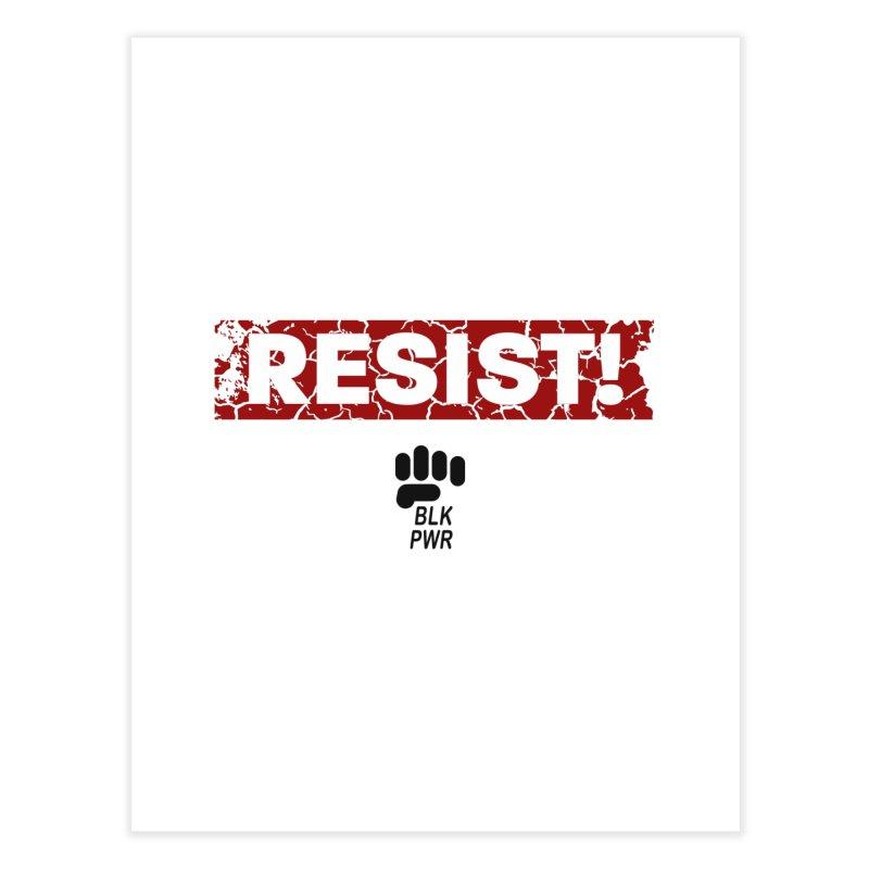 BLKPWR - RESIST! - Black Home Fine Art Print by Silli Philli Produktionz | Custom Prints