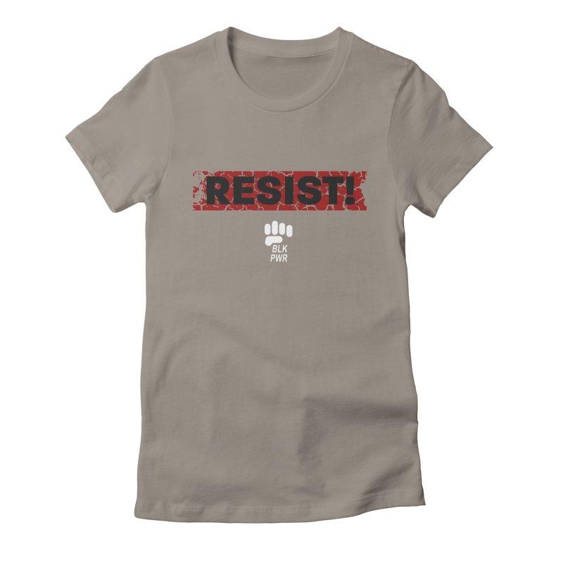 BLKPWR - RESIST! - White Women's T-Shirt by Silli Philli Produktionz   Custom Prints