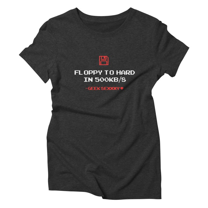 Geek Sexxxy | Floppy to Hard  - Dark Women's Triblend T-Shirt by Silli Philli Produktionz