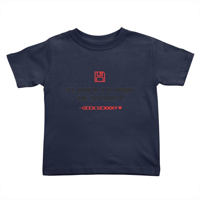 Geek Sexxxy   Floppy to Hard - Light Kids Toddler T-Shirt by Silli Philli Produktionz