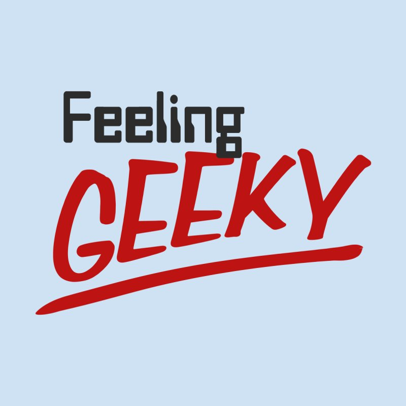 Feeling GEEKY   by Silli Philli Produktionz