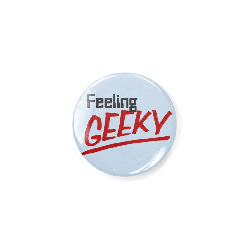 Feeling GEEKY Accessories Button by Silli Philli Produktionz | Custom Prints
