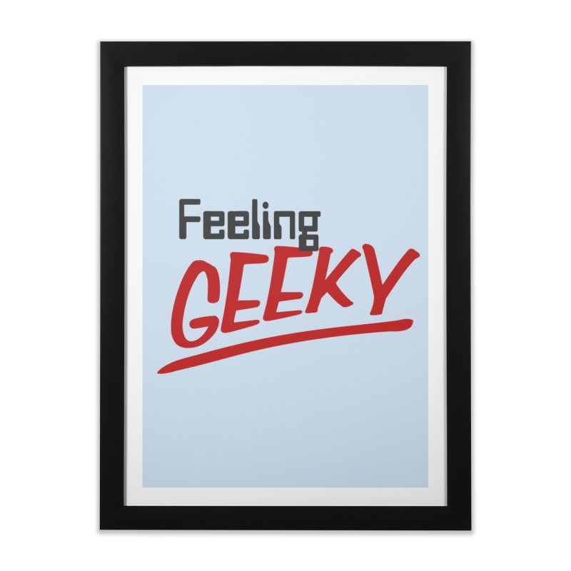 Feeling GEEKY Home Framed Fine Art Print by Silli Philli Produktionz | Custom Prints
