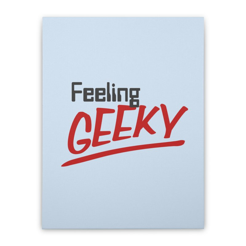 Feeling GEEKY Home Stretched Canvas by Silli Philli Produktionz   Custom Prints