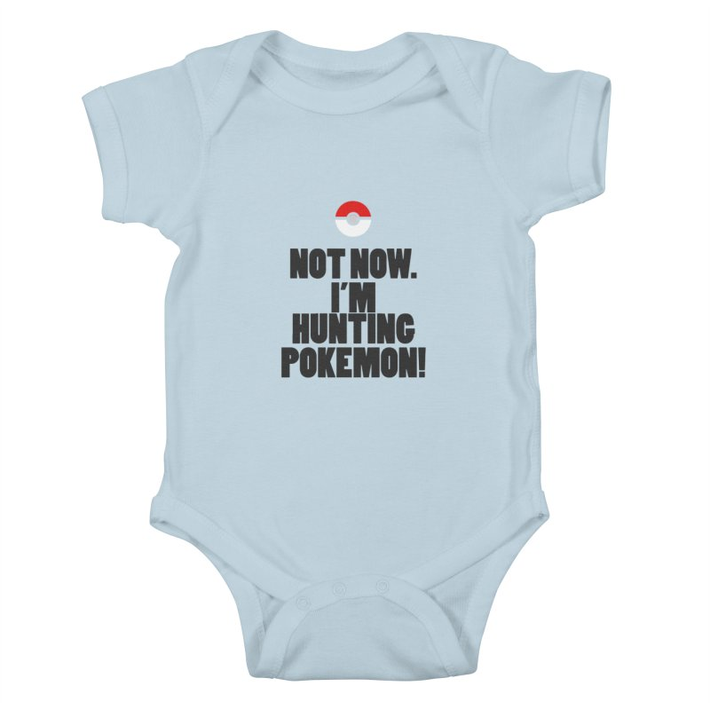 PokeMaan - Not Now. I'm Hunting Pokemon in Kids Baby Bodysuit Baby Blue by Silli Philli Produktionz
