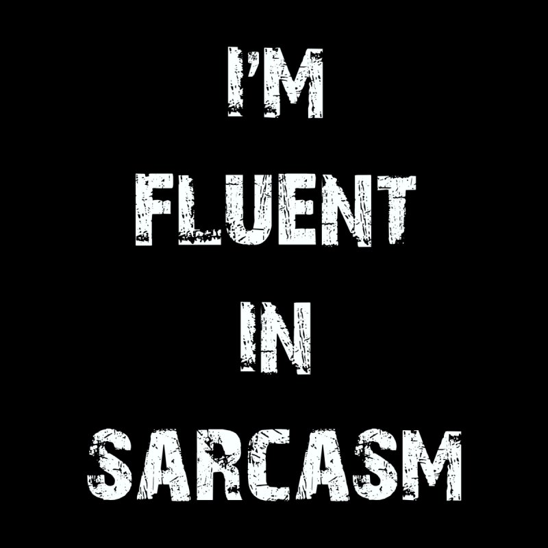 I'm Fluent in Sarcasm White by Sir Lee Tees